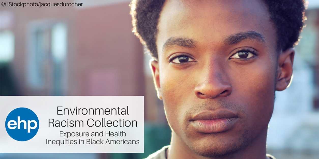 ehp, Environmental Racism Curated Collection, Exposure and Health Inequities in Black Americans