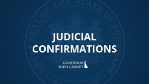 Picture of Judicial Confirmations, State of Delaware, Governor John Carney